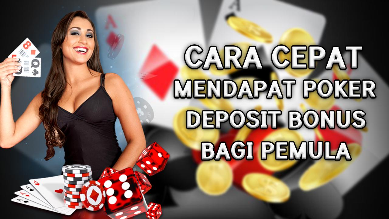 Cara Cepat Mendapat Poker Deposit Bonus Bagi Pemula